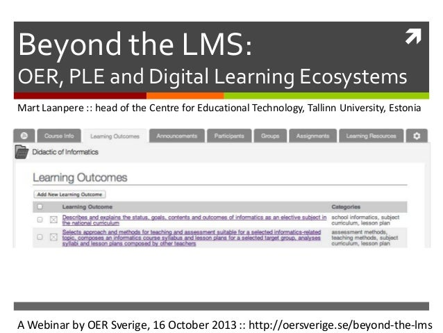 Beyond the LMS:    OER, PLE and Digital Learning Ecosystems Mart Laanpere :: head of the Centre for Educational Technolog...
