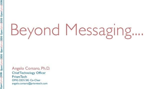 Angelo Corsaro, Ph.D. Chief Technology Officer PrismTech OMG DDS SIG Co-Chair angelo.corsaro@prismtech.com OpenSpliceDDSOpe...