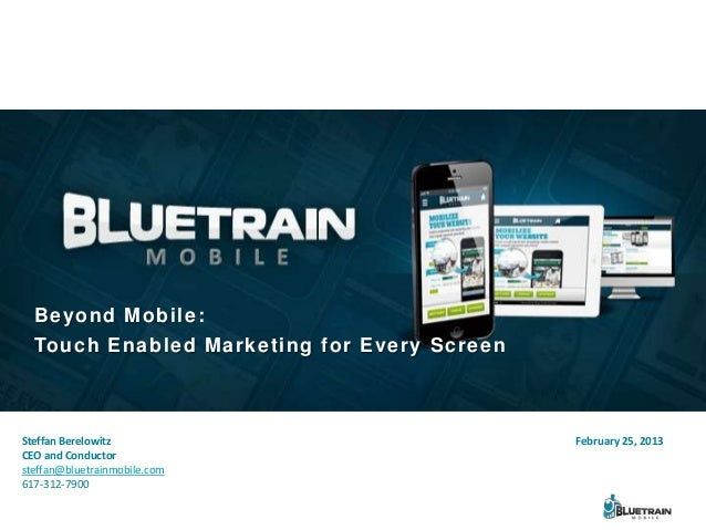 Beyond Mobile:  Touch Enabled Marketing for Every ScreenSteffan Berelowitz                           February 25, 2013CEO ...