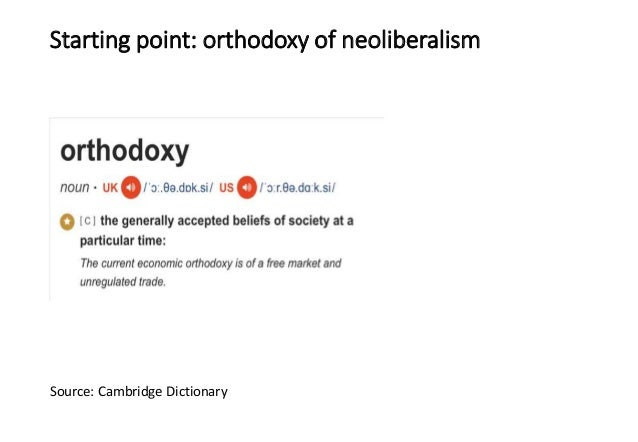Starting point: orthodoxy of neoliberalism Source: Cambridge Dictionary