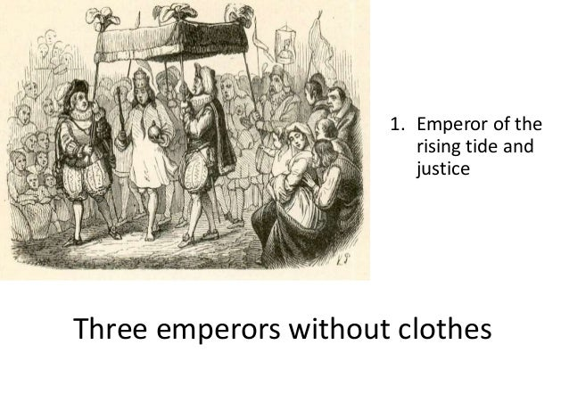 1. Emperor of the rising tide and justice Three emperors without clothes