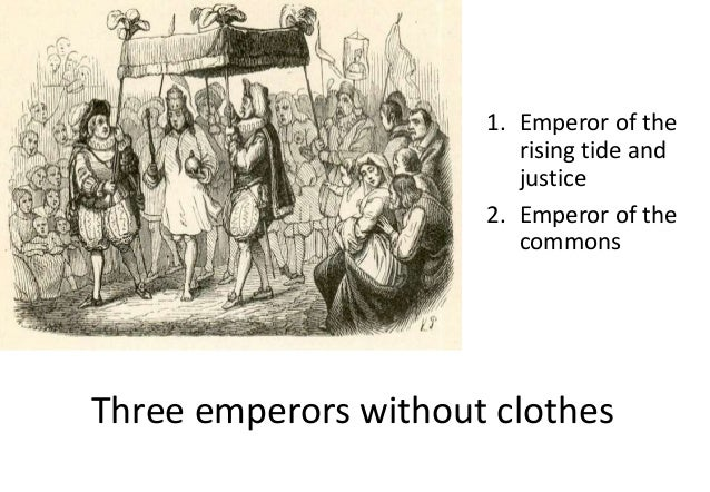 1. Emperor of the rising tide and justice 2. Emperor of the commons Three emperors without clothes