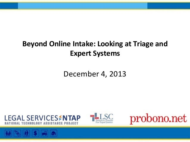 Beyond Online Intake: Looking at Triage and Expert Systems  December 4, 2013