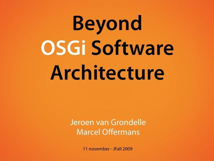 Beyond OSGi Software  Architecture    Jeroen van Grondelle     Marcel Offermans      11 november - JFall 2009