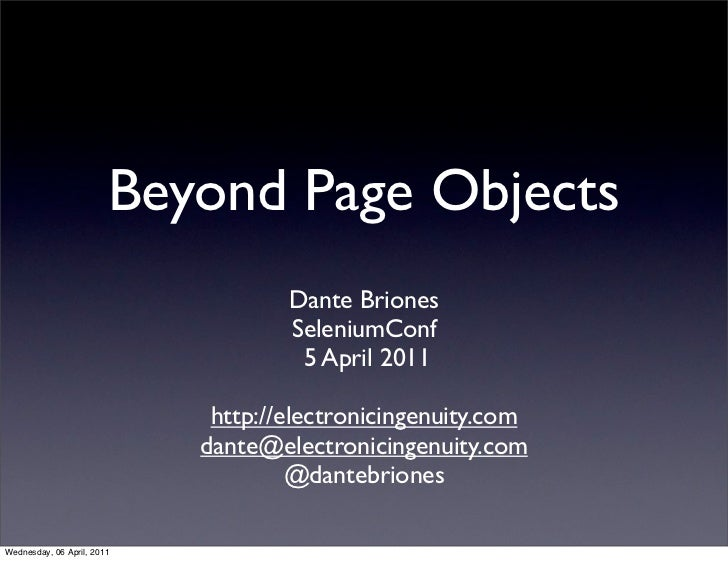 Beyond Page Objects                                    Dante Briones                                    SeleniumConf      ...
