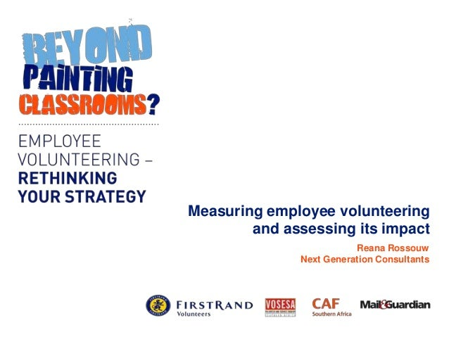 Measuring employee volunteering and assessing its impact Reana Rossouw Next Generation Consultants