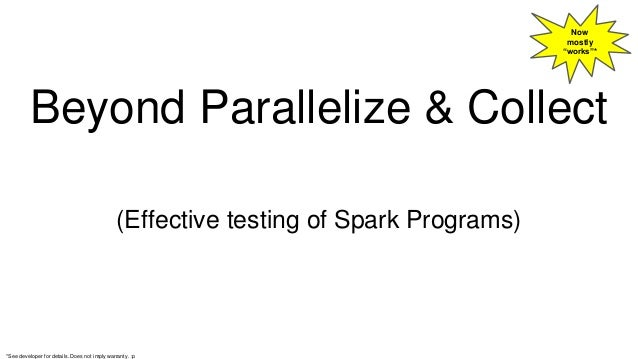 "Beyond Parallelize & Collect (Effective testing of Spark Programs) Now mostly ""works""* *See developer for details. Does no..."