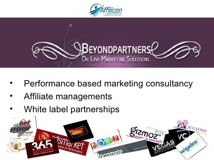 <ul><li>Performance based marketing consultancy </li></ul><ul><li>Affiliate  managements </li></ul><ul><li>White label par...
