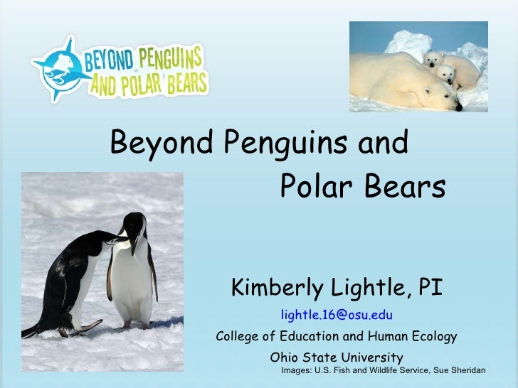 Beyond Penguins and   Polar Bears Kimberly Lightle, PI [email_address] College of Education and Human Ecology Ohio State U...