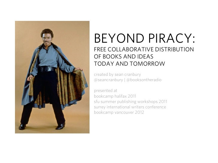 BEYOND PIRACY:FREE COLLABORATIVE DISTRIBUTIONOF BOOKS AND IDEASTODAY AND TOMORROWcreated by sean cranbury@seancranbury | @...