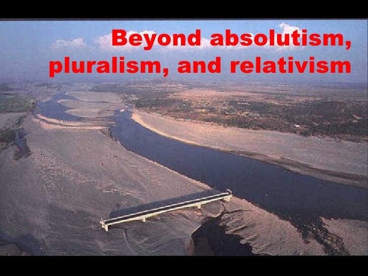 Beyond absolutism, pluralism, and relativism