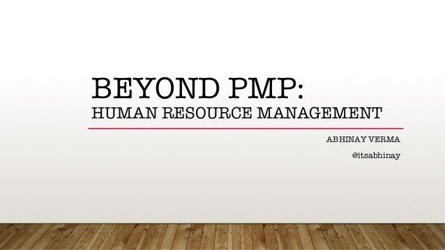 BEYOND PMP:! HUMAN RESOURCE MANAGEMENT ABHINAY VERMA @itsabhinay