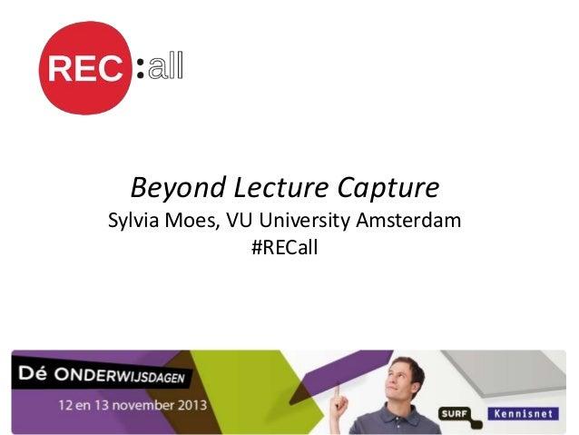 Beyond Lecture Capture Sylvia Moes, VU University Amsterdam #RECall