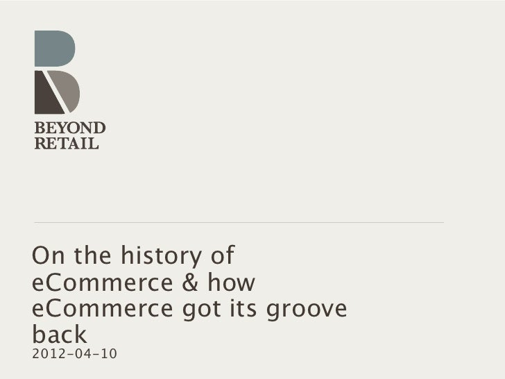 On the history ofeCommerce & howeCommerce got its grooveback2012-04-10