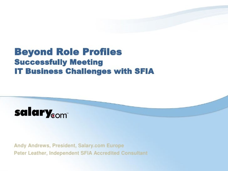 Beyond Role Profiles Successfully Meeting IT Business Challenges with SFIA     Andy Andrews, President, Salary.com Europe ...