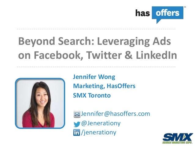 Beyond Search: Leveraging Adson Facebook, Twitter & LinkedIn          Jennifer Wong          Marketing, HasOffers         ...