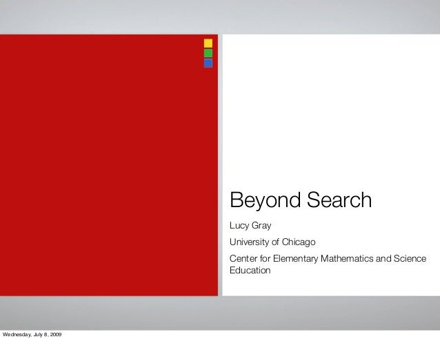 Beyond Search Lucy Gray University of Chicago Center for Elementary Mathematics and Science Education Wednesday, July 8, 2...