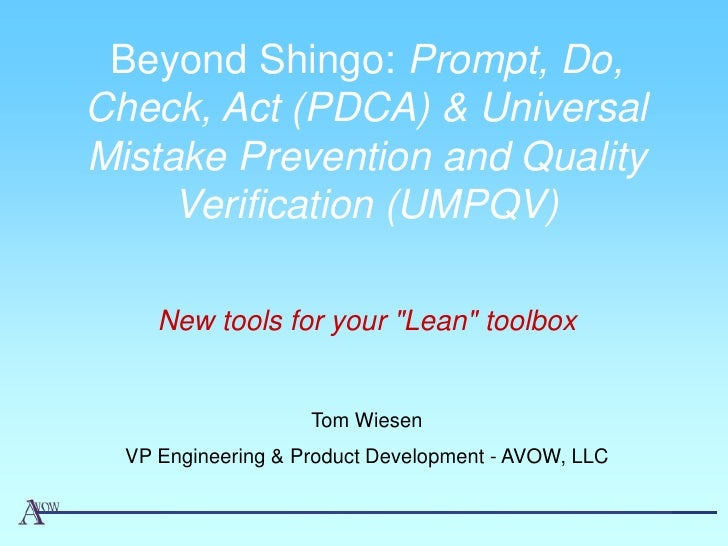 Beyond Shingo: Prompt, Do, Check, Act (PDCA) & Universal Mistake Prevention and Quality      Verification (UMPQV)       Ne...