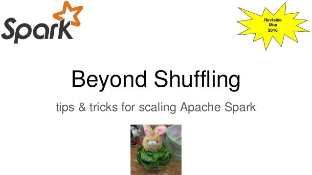 Beyond Shuffling tips & tricks for scaling Apache Spark Reviside May 2016