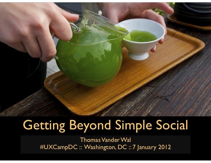 Getting Beyond Simple Social            Thomas Vander Wal  #UXCampDC :: Washington, DC :: 7 January 2012