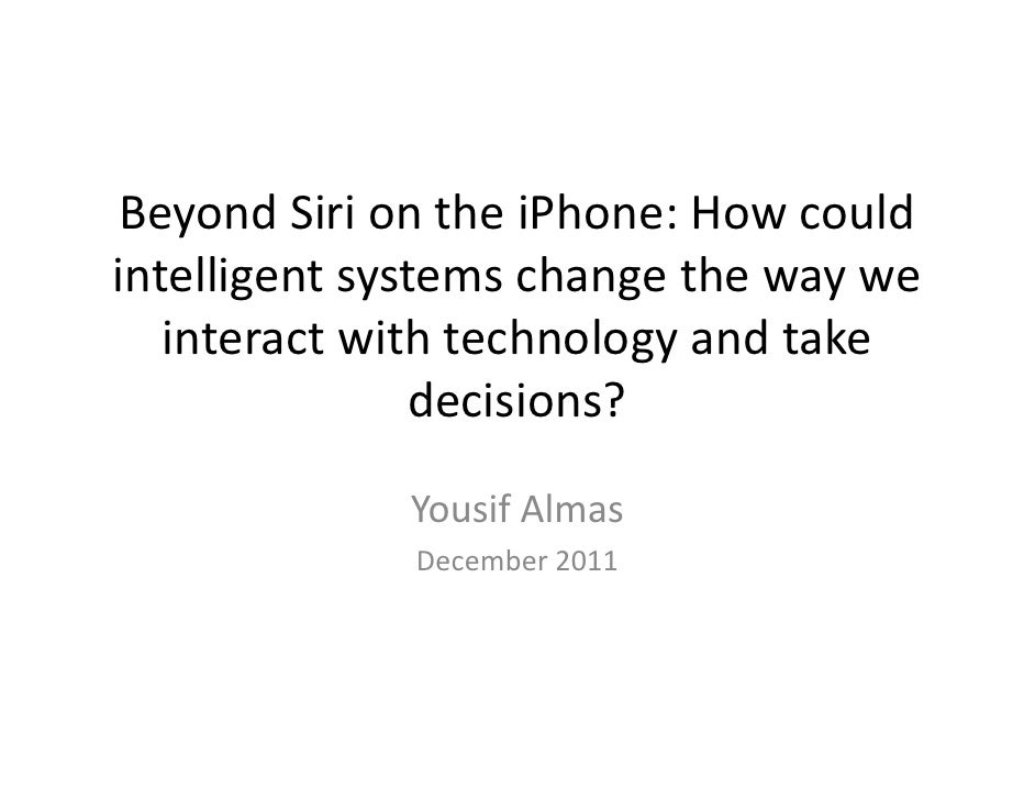 Beyond Siri on the iPhone: How couldintelligent systems change the way we   interact with technology and take             ...