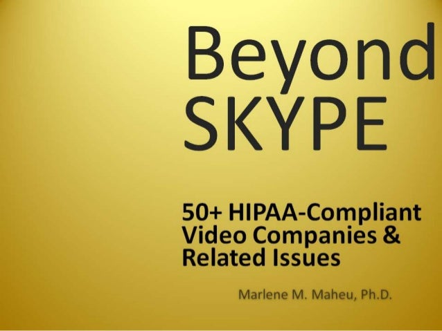 Beyond Skype: 50 + HIPAA-Compliant Video Companies & Related Issues