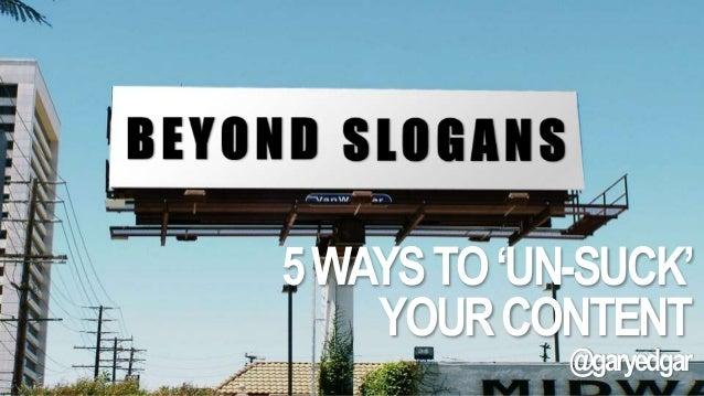 5 WAYS TO 'UN-SUCK'  YOUR CONTENT  @garyedgar