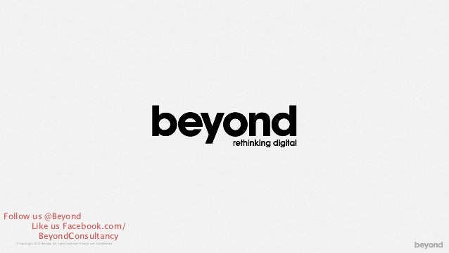 Follow us @Beyond       Like us Facebook.com/         BeyondConsultancy  © Copyright 2012 Beyond. All rights reserved. Pri...
