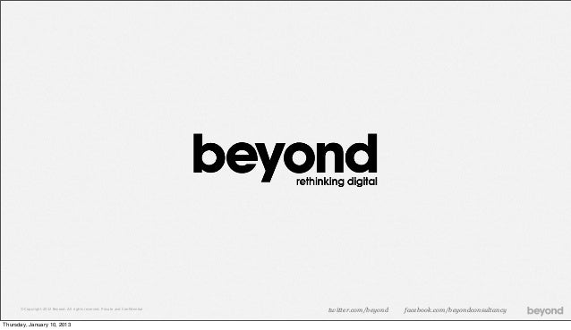 © Copyright 2012 Beyond. All rights reserved. Private and Confidential   twitter.com/beyond   facebook.com/beyondconsultanc...