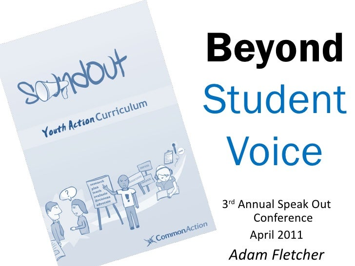 BeyondStudent Voice3rd Annual Speak Out      Conference      April 2011 Adam Fletcher