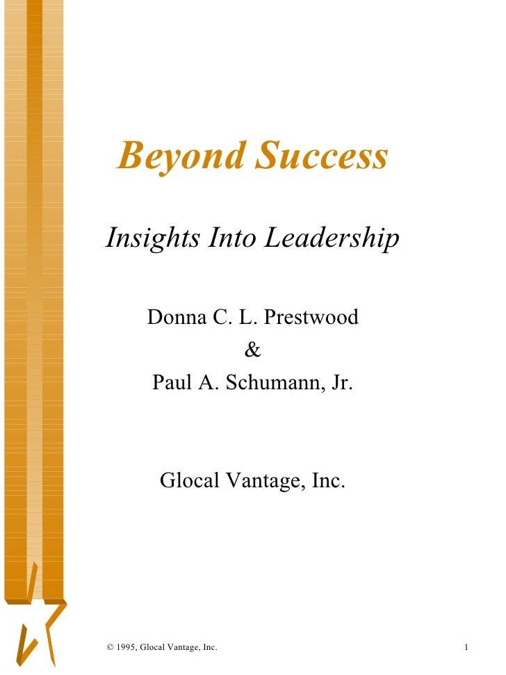 Beyond Success Insights Into Leadership Donna C. L. Prestwood & Paul A. Schumann, Jr. Glocal Vantage, Inc.