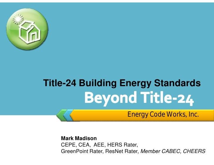 Title-24 Building Energy Standards                             Energy Code Works, Inc.      Mark Madison    CEPE, CEA, AEE...