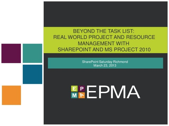 BEYOND THE TASK LIST:REAL WORLD PROJECT AND RESOURCE       MANAGEMENT WITH SHAREPOINT AND MS PROJECT 2010        SharePoin...