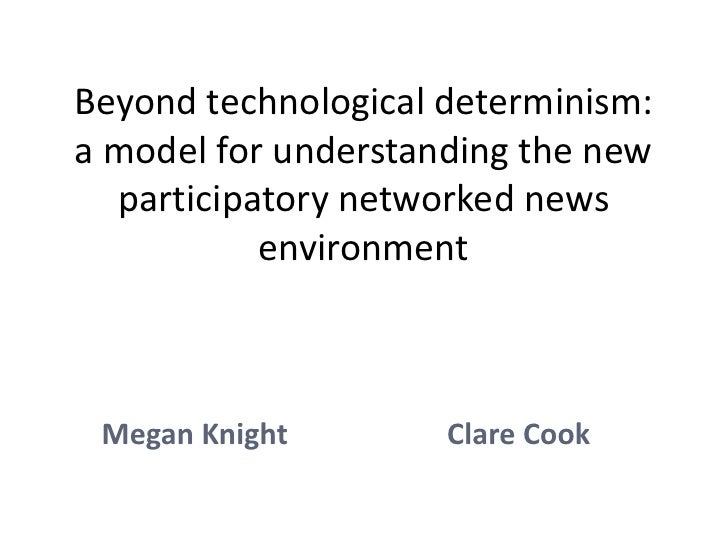 Beyond technological determinism:a model for understanding the new  participatory networked news           environment Meg...