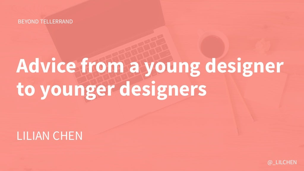 Advice from a young designer to younger designers