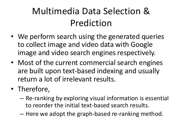 Multimedia Data Selection & Prediction • We perform search using the generated queries to collect image and video data wit...