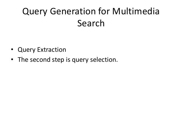 Query Generation for Multimedia Search • Query Extraction • The second step is query selection.