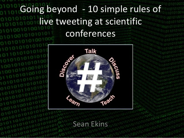 Going beyond - 10 simple rules of  live tweeting at scientific  conferences  Sean Ekins