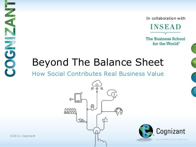 In collaboration with             Beyond The Balance Sheet             How Social Contributes Real Business Value©2013, Co...