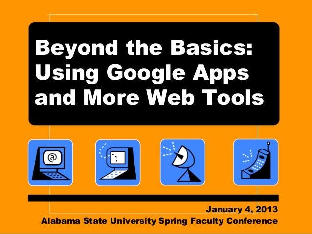 Beyond the Basics:Using Google Appsand More Web Tools                                   January 4, 2013Alabama State Unive...