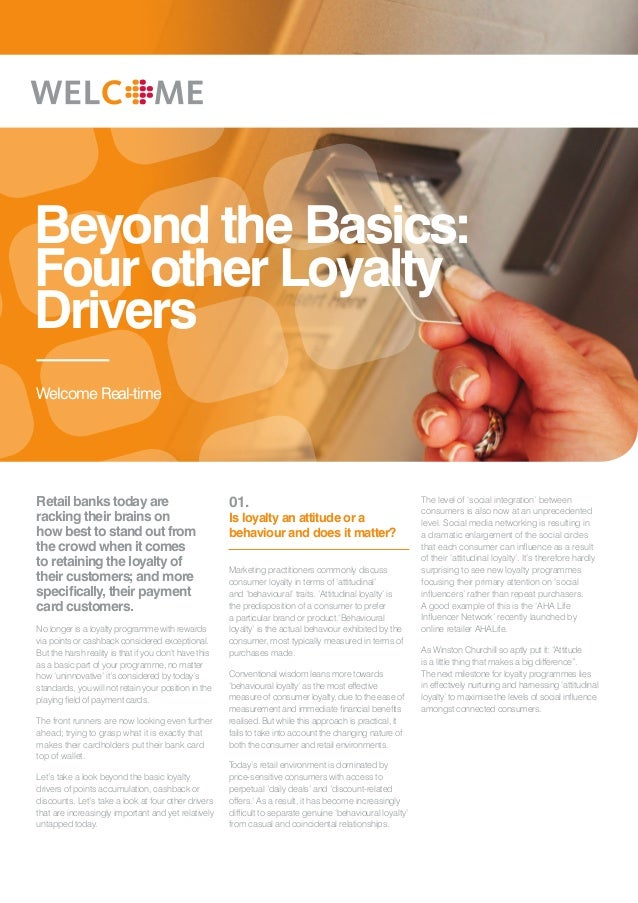 Beyond the Basics:Four other LoyaltyDriversWelcome Real-timeRetail banks today are                                 01.    ...