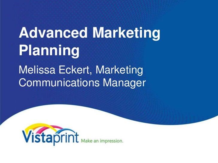 Advanced MarketingPlanningMelissa Eckert, MarketingCommunications Manager