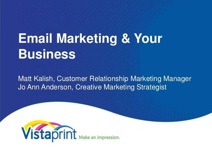 Email Marketing & YourBusinessMatt Kalish, Customer Relationship Marketing ManagerJo Ann Anderson, Creative Marketing Stra...