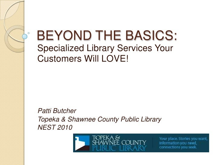 BEYOND THE BASICS:<br />Specialized Library Services Your<br />Customers Will LOVE!<br />Patti Butcher<br />Topeka & Shawn...
