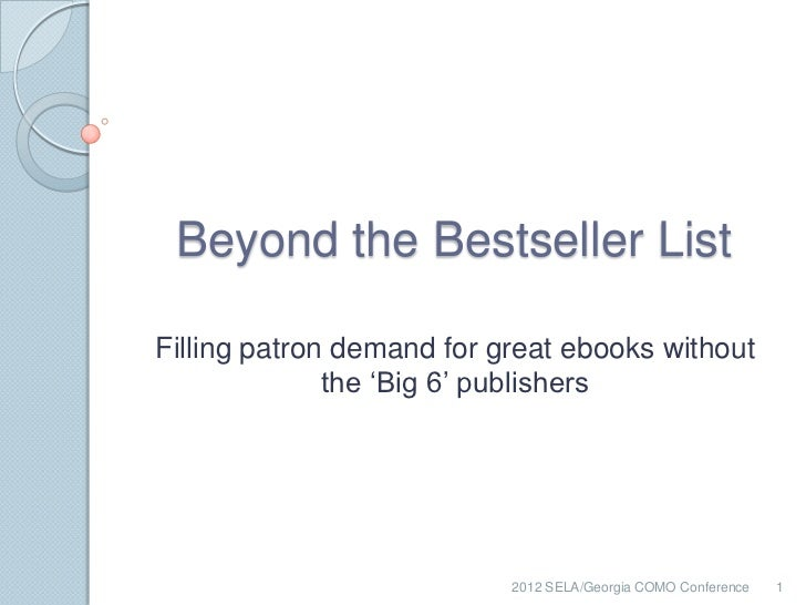 Beyond the Bestseller ListFilling patron demand for great ebooks without              the 'Big 6' publishers              ...