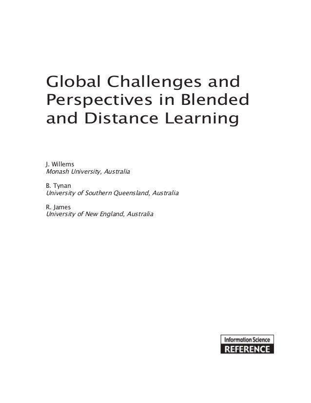 Global Challenges and Perspectives in Blended and Distance Learning J. Willems Monash University, Australia B. Tynan Unive...