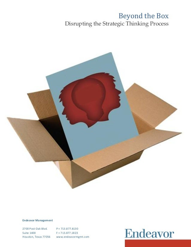 Beyond the Box Disrupting the Strategic Thinking Process Endeavor Management 2700 Post Oak Blvd. P + 713.877.8130 Suite 14...