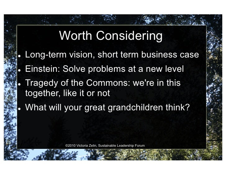 Worth Considering    Long-term vision, short term business case    Einstein: Solve problems at a new level    Traged...