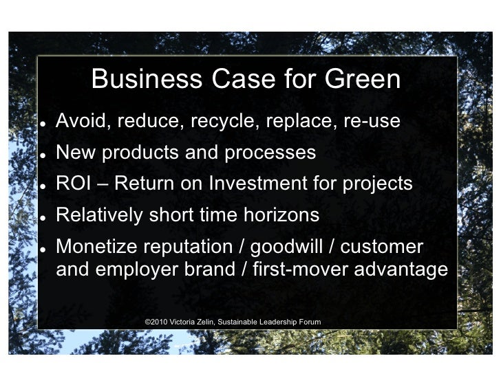 Business Case for Green    Avoid, reduce, recycle, replace, re-use    New products and processes    ROI – Return on ...