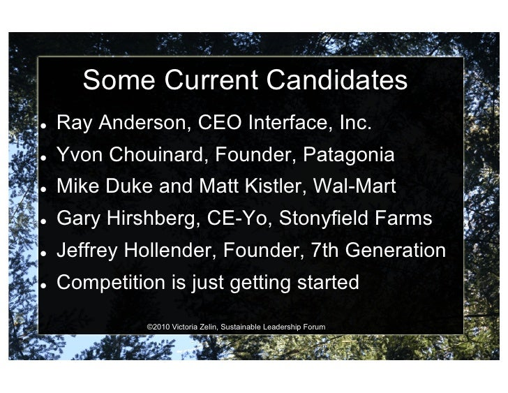 Some Current Candidates    Ray Anderson, CEO Interface, Inc.    Yvon Chouinard, Founder, Patagonia    Mike Duke and ...